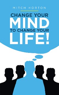 Cover Change Your Mind to Change Your Life!