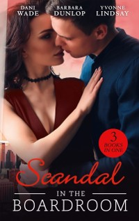 Cover Scandal In The Boardroom: His by Design / The CEO's Accidental Bride / Secret Baby, Public Affair (Mills & Boon M&B)
