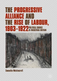 Cover The Progressive Alliance and the Rise of Labour, 1903-1922