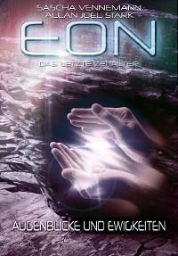Cover Eon - Das letzte Zeitalter, Band 4: Augenblicke und Ewigkeiten (Science Fiction)