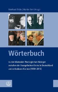 Cover Wörterbuch zu den bilateralen Theologischen Dialogen zwischen der Evangelischen Kirche in Deutschland und orthodoxen Kirchen (1959-2013)