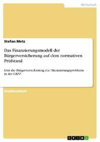 Cover Das Finanzierungsmodell der Bürgerversicherung auf dem normativen Prüfstand