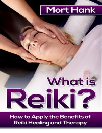 Cover What Os Reiki? How to Apply the Benefits of Reiki Healing and Therapy