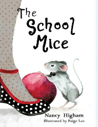 Cover The School Mice: Book 1 For both boys and girls ages 6-12 Grades