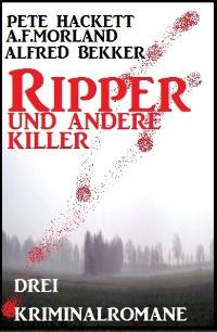 Cover Ripper und andere Killer: Drei Kriminalromane
