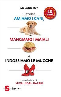 Cover PERCHÉ AMIAMO I CANI, MANGIAMO I MAIALI E INDOSSIAMO LE MUCCHE - Un'introduzione al carnismo e un processo alla cultura della carne e alla sua industria