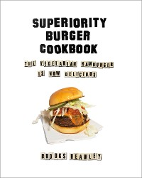 Cover Superiority Burger Cookbook: The Vegetarian Hamburger Is Now Delicious