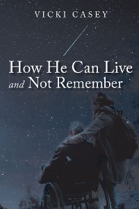 Cover How He Can Live and Not Remember