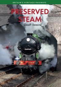 Cover Preserved Steam Britain's Heritage Railways Volume One