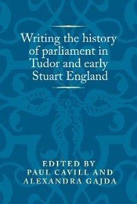 Cover Writing the history of parliament in Tudor and early Stuart England