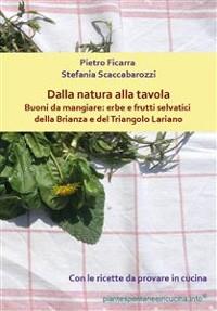 Cover Dalla natura alla tavola. Buoni da mangiare: erbe e frutti selvatici della Brianza e del Triangolo Lariano