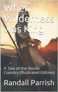 Cover When Wilderness was King / A Tale of the Illinois Country