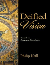 Cover Deified Vision: Towards an Anagogical Catholicism