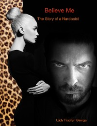 Cover Believe Me:  The Story of a Narcissist