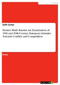 Cover Desires Made Known. An Examination of 19th and 20th Century European Attitudes Towards Conflict and Competition