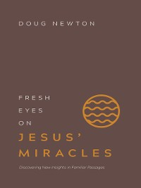 Cover Fresh Eyes on Jesus' Miracles