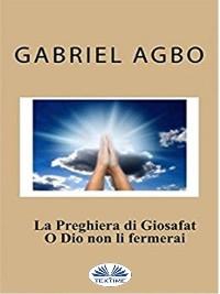 Cover La Preghiera Di Giosafat: O Dio Non Li Fermerai