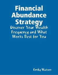 Cover Financial Abundance Strategy: Discover Your Wealth Frequency and What Works Best for You