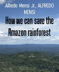 Cover How we can save the Amazon rainforest
