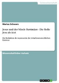 Cover Jesus und der blinde Bartimäus - Die Rolle Jesu als Arzt