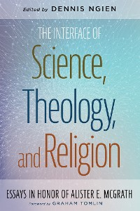 Cover The Interface of Science, Theology, and Religion