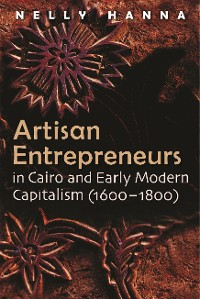 Cover Artisan Entrepreneurs in Cairo and Early-Modern Capitalism (1600–1800)
