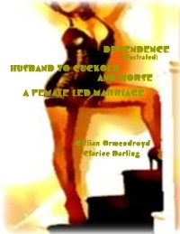 Cover Dependence (Illustrated) - Husband to Cuckold... and Worse - A Female Led Marriage