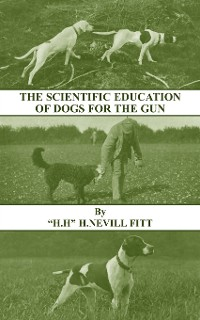 Cover The Scientific Education of Dogs for the Gun (History of Shooting Series - Gundogs & Training)