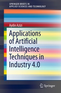 Cover Applications of Artificial Intelligence Techniques in Industry 4.0