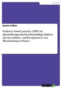 Cover Evidence based practice (EBP) im physiotherapeutischen Praxisalltag. Einfluss auf den Arbeits- und Denkprozess von Physiotherapeut*Innen
