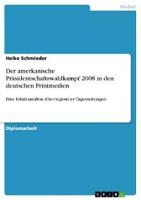 Cover Der amerkanische Präsidentschaftswahlkampf 2008 in den deutschen Printmedien