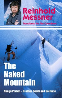 Cover Naked Mountain: Nanga Parbat, Brother, Death, Solitude