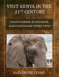 Cover Visit Kenya in the 21st Century: Voluntourism, Ecotourism, Agritourism and Other Types