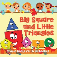 Cover Big Squares and Little Triangles!: Shapes Books for Preschoolers