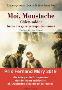 Cover Moi, Moustache, chien-soldat, héros des guerres napoléoniennes