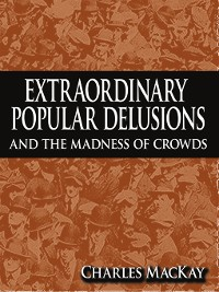 Cover Extraordinary Popular Delusions and the Madness of Crowds