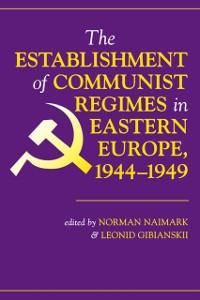 Cover Establishment Of Communist Regimes In Eastern Europe, 1944-1949
