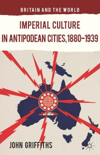 Cover Imperial Culture in Antipodean Cities, 1880-1939
