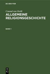 Cover Conrad von Orelli: Allgemeine Religionsgeschichte. Band 1