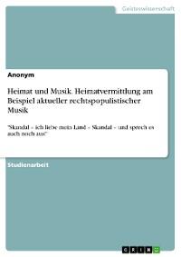 Cover Heimat und Musik. Heimatvermittlung am Beispiel aktueller rechtspopulistischer Musik
