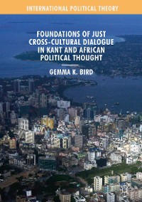 Cover Foundations of Just Cross-Cultural Dialogue in Kant and African Political Thought