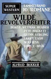 Cover Wilde Revolverreiter: Super Western Sammelband 10 Romane