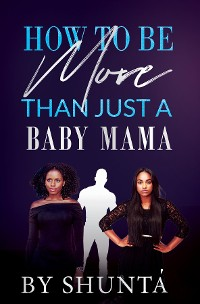 Cover How To Be More Than Just A Baby Mama