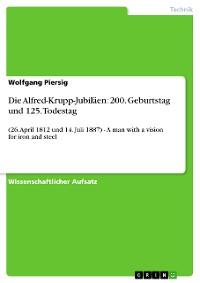 Cover Die Alfred-Krupp-Jubiläen: 200. Geburtstag und 125. Todestag