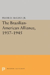 Cover The Brazilian-American Alliance, 1937-1945