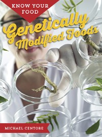 Cover Know Your Food: Genetically Modified Foods