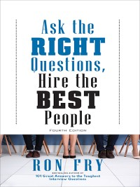 Cover Ask the Right Questions, Hire the Best People