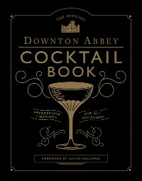 Cover The Official Downton Abbey Cocktail Book
