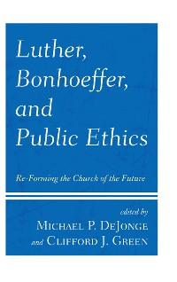 Cover Luther, Bonhoeffer, and Public Ethics