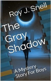 Cover The Gray Shadow / A Mystery Story For Boys